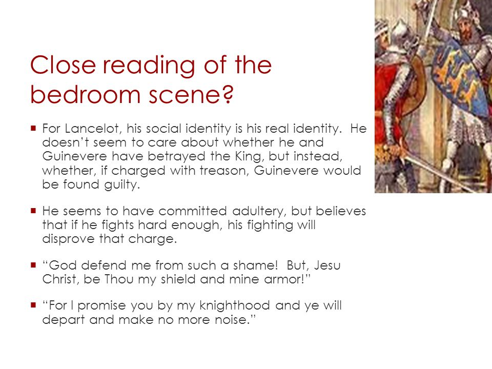 Close reading of the bedroom scene.  For Lancelot, his social identity is his real identity.