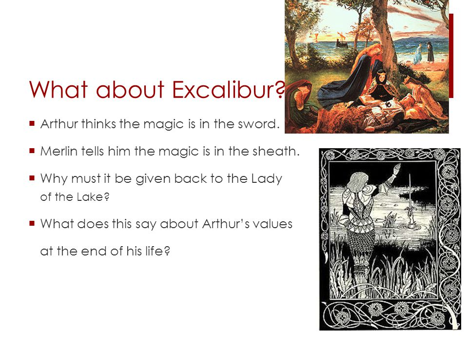 What about Excalibur.  Arthur thinks the magic is in the sword.