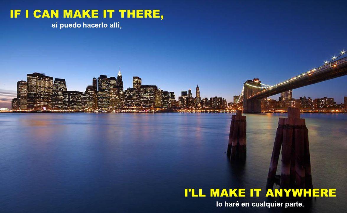 I'LL MAKE A BRAND NEW START OF IT, haré un flamante comienzo, IN OLD NEW YORK en el viejo new york.