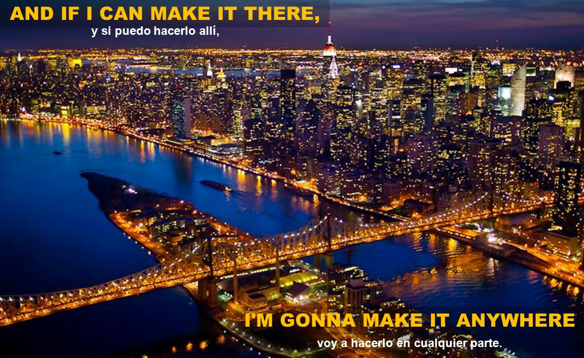 AND I'M GONNA MAKE A BRAND NEW START OF IT IN OLD NEW YORK voy a hacer un flamante comienzo en el viejo New York.