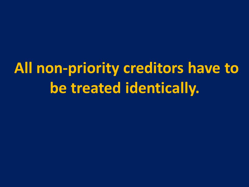 All non-priority creditors have to be treated identically.
