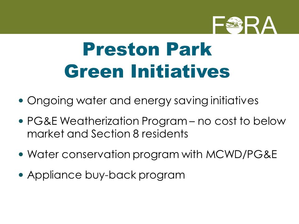 Preston Park Green Initiatives Ongoing water and energy saving initiatives PG&E Weatherization Program – no cost to below market and Section 8 residents Water conservation program with MCWD/PG&E Appliance buy-back program