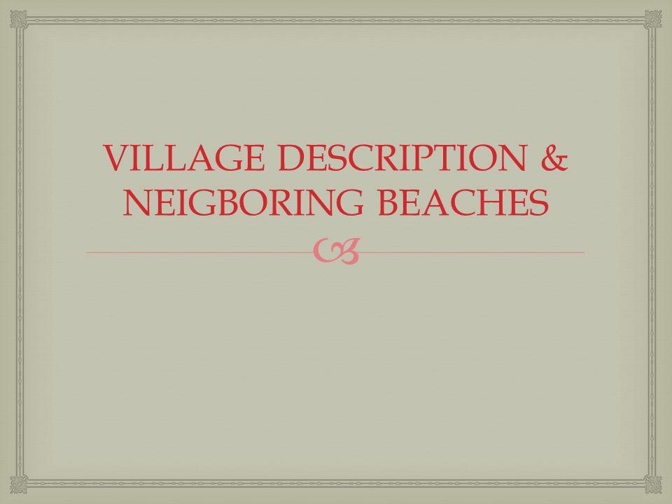  VILLAGE DESCRIPTION & NEIGBORING BEACHES