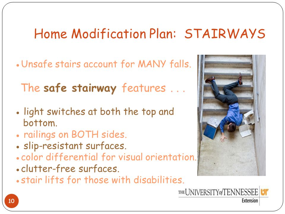 Home Modification Plan: STAIRWAYS 10 ●Unsafe stairs account for MANY falls.