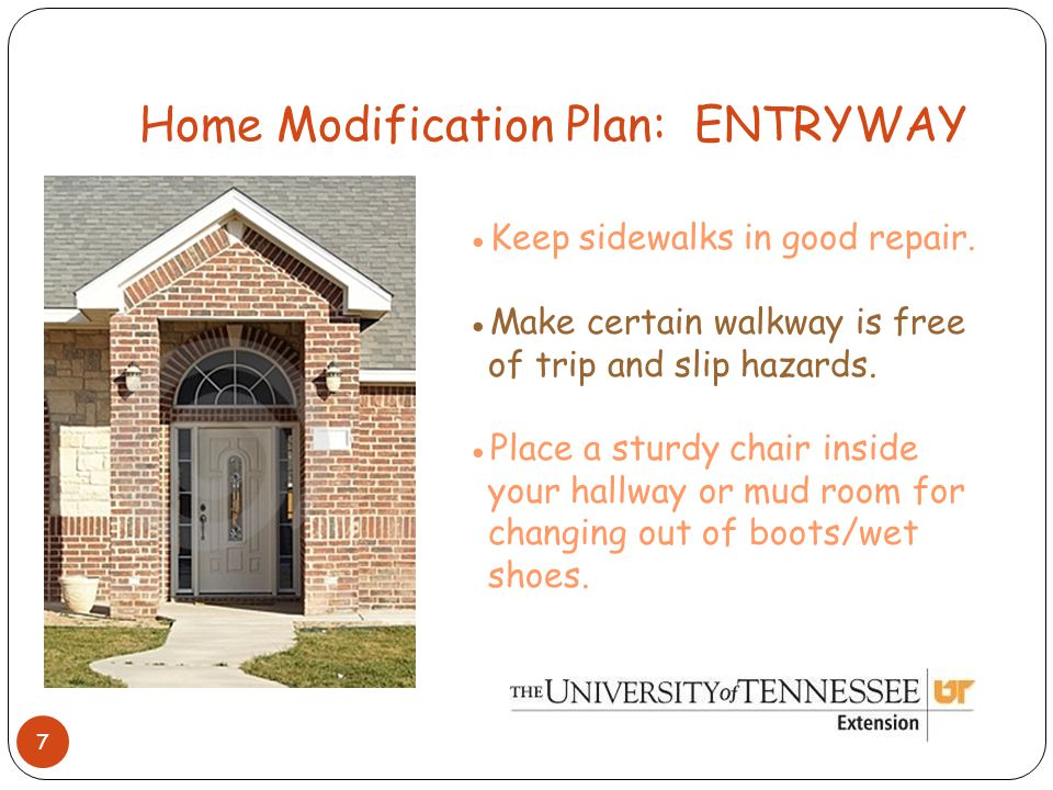 Home Modification Plan: ENTRYWAY 7 ●Keep sidewalks in good repair.