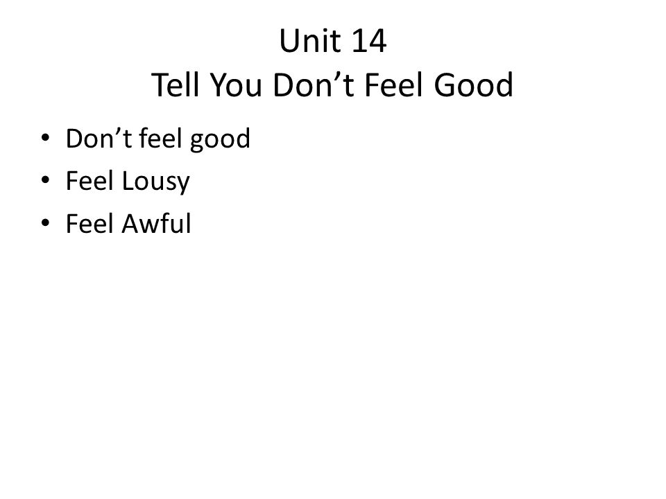 Unit 14 Tell You Don't Feel Good Don't feel good Feel Lousy Feel Awful