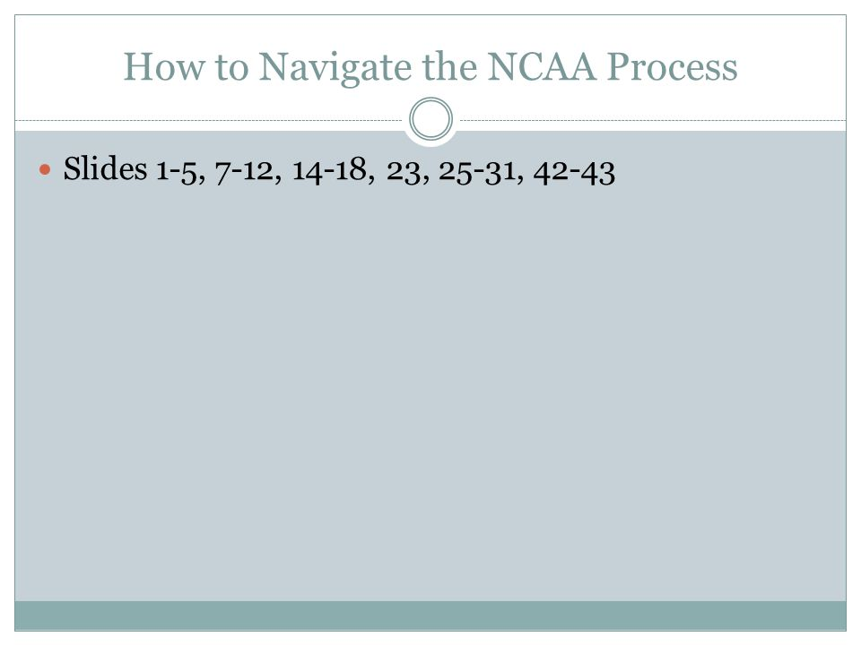 How to Navigate the NCAA Process Slides 1-5, 7-12, 14-18, 23, 25-31, 42-43