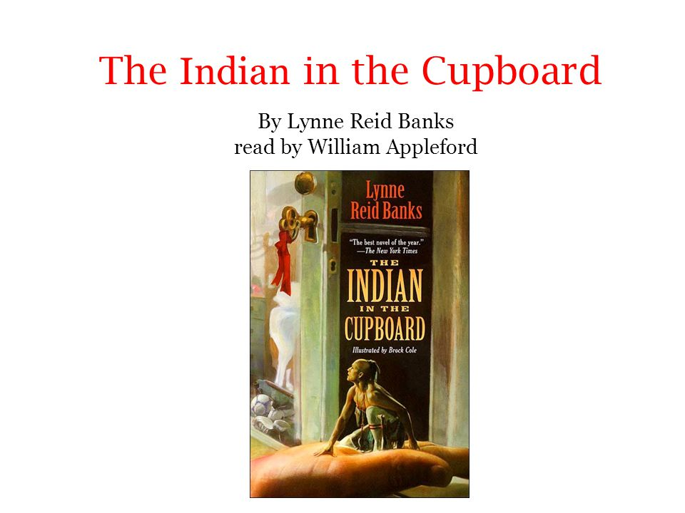 The Indian in the Cupboard By Lynne Reid Banks read by William Appleford