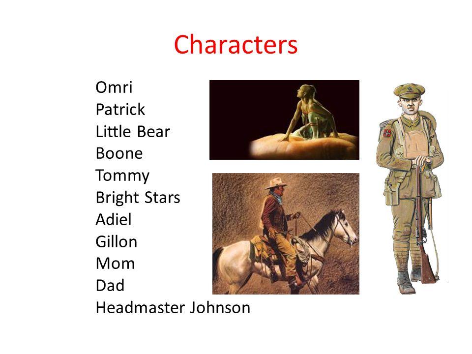 Characters Omri Patrick Little Bear Boone Tommy Bright Stars Adiel Gillon Mom Dad Headmaster Johnson