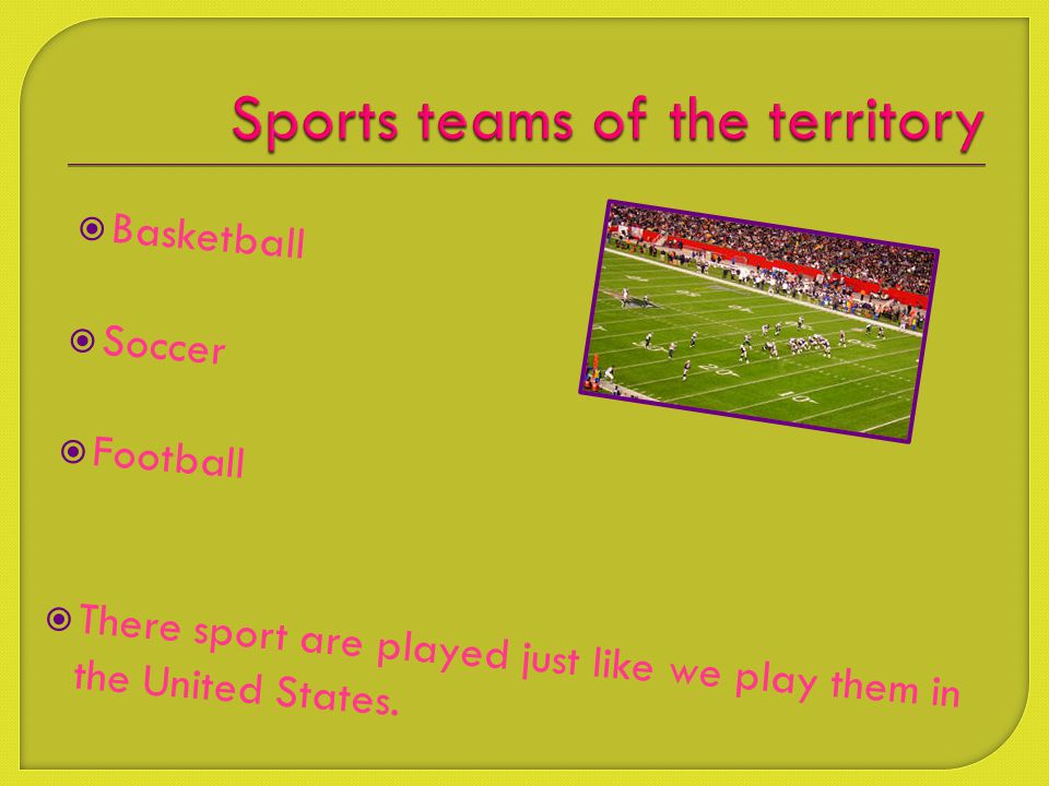  Basketball  Soccer  Football  There sport are played just like we play them in the United States.
