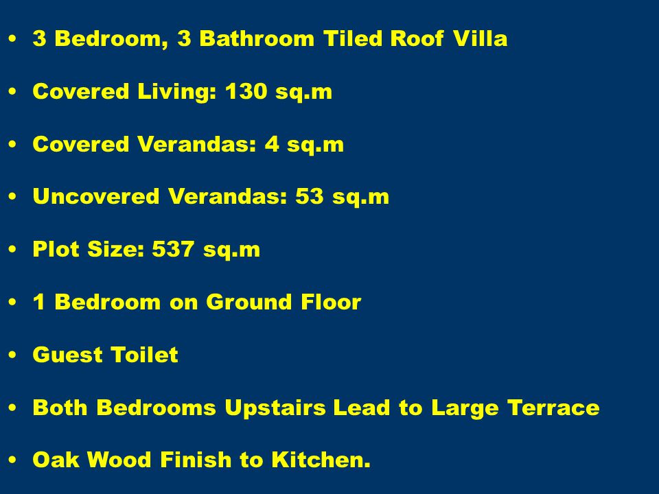 3 Bedroom, 3 Bathroom Tiled Roof Villa Covered Living: 130 sq.m Covered Verandas: 4 sq.m Uncovered Verandas: 53 sq.m Plot Size: 537 sq.m 1 Bedroom on