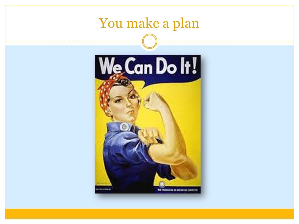 You make a plan