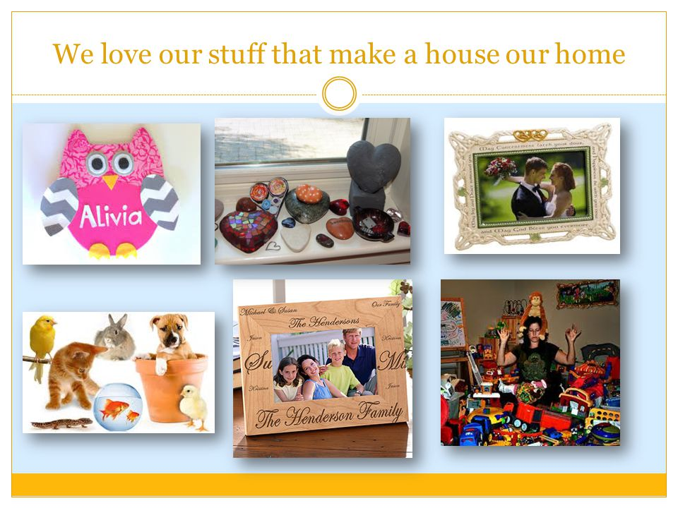 We love our stuff that make a house our home