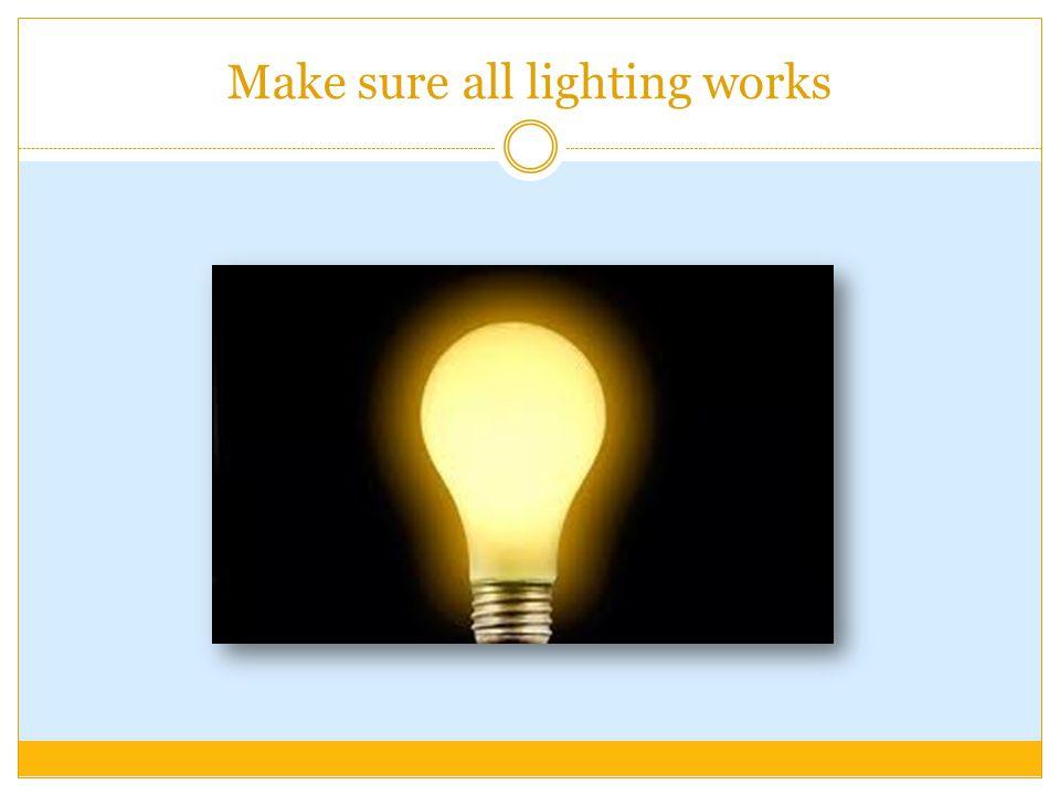 Make sure all lighting works