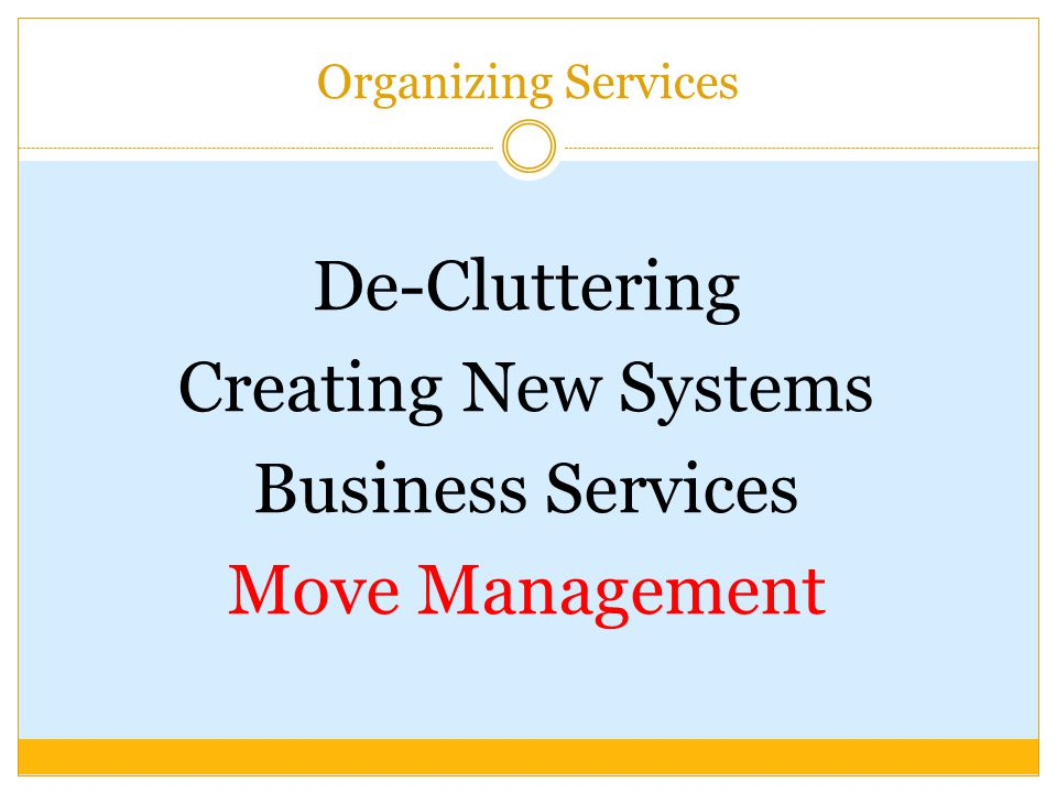 Organizing Services De-Cluttering Creating New Systems Business Services Move Management
