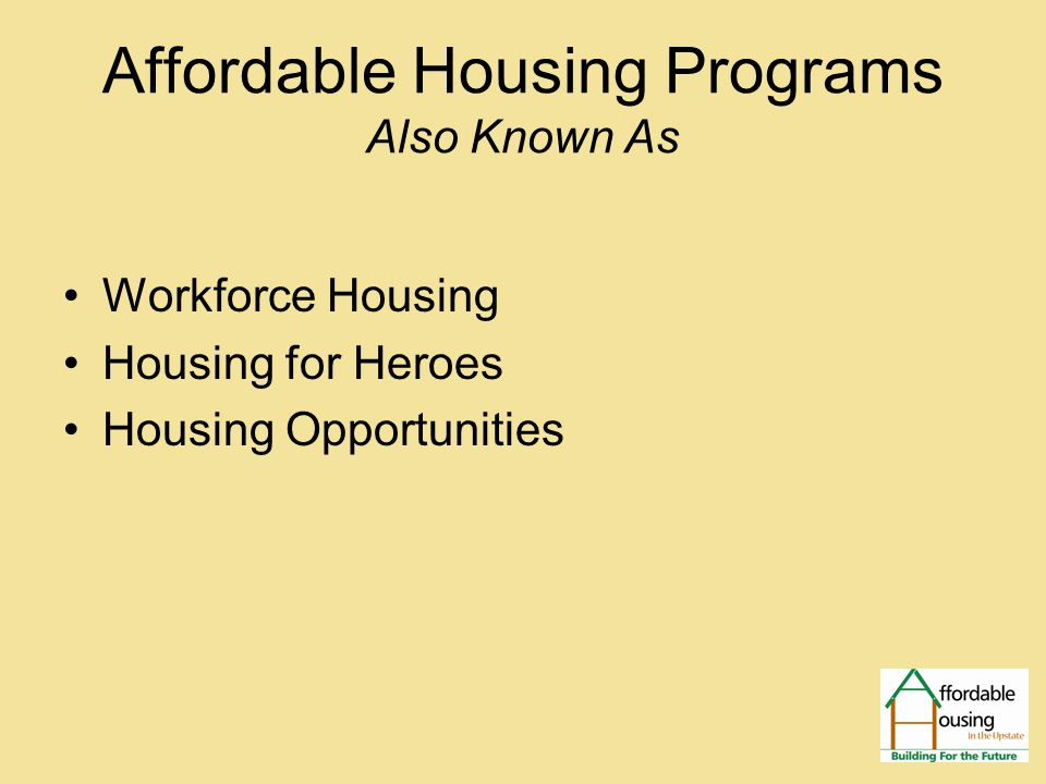 Official Definition What makes housing affordable is the ratio of housing costs to household income 30 Per Cent Test * Housing is affordable when a household pays no more than 30 per cent of its total monthly income on: –Rent and utilities, or –Mortgage payment, insurance, taxes and utilities *Does not include down payment and closing costs
