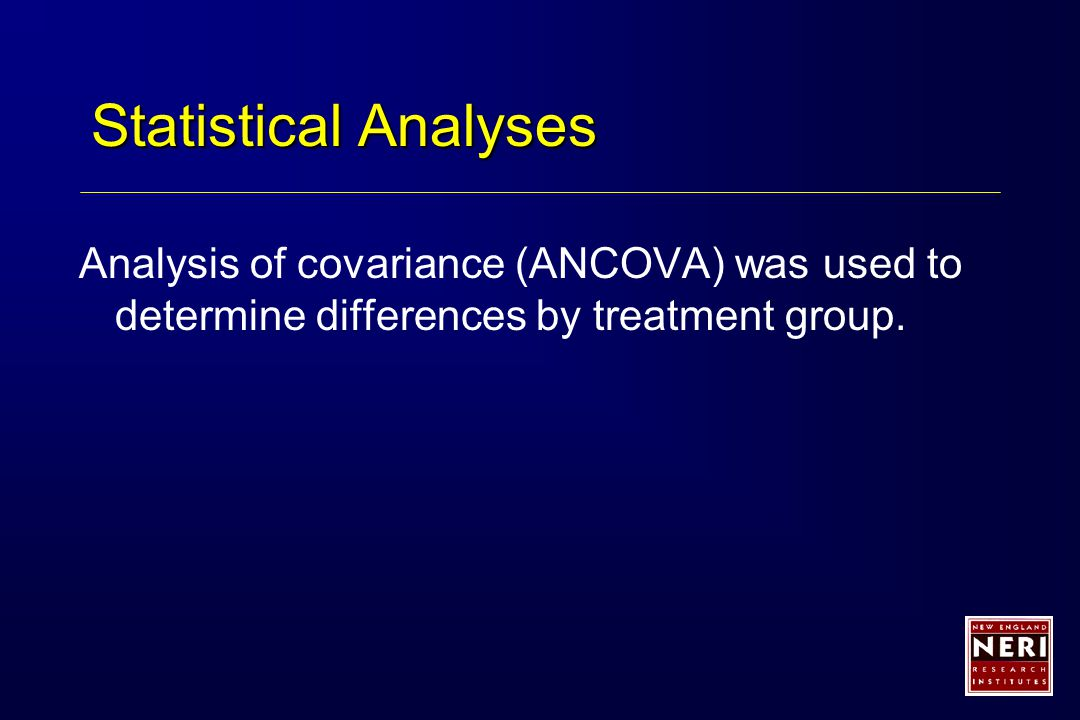 Statistical Analyses Analysis of covariance (ANCOVA) was used to determine differences by treatment group.