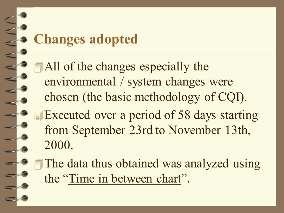 Changes adopted 4 All of the changes especially the environmental / system changes were chosen (the basic methodology of CQI).