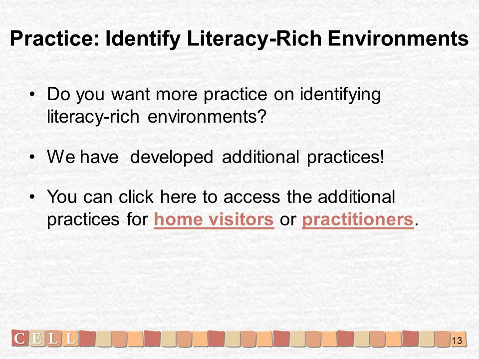 Practice: Identify Literacy-Rich Environments Do you want more practice on identifying literacy-rich environments.