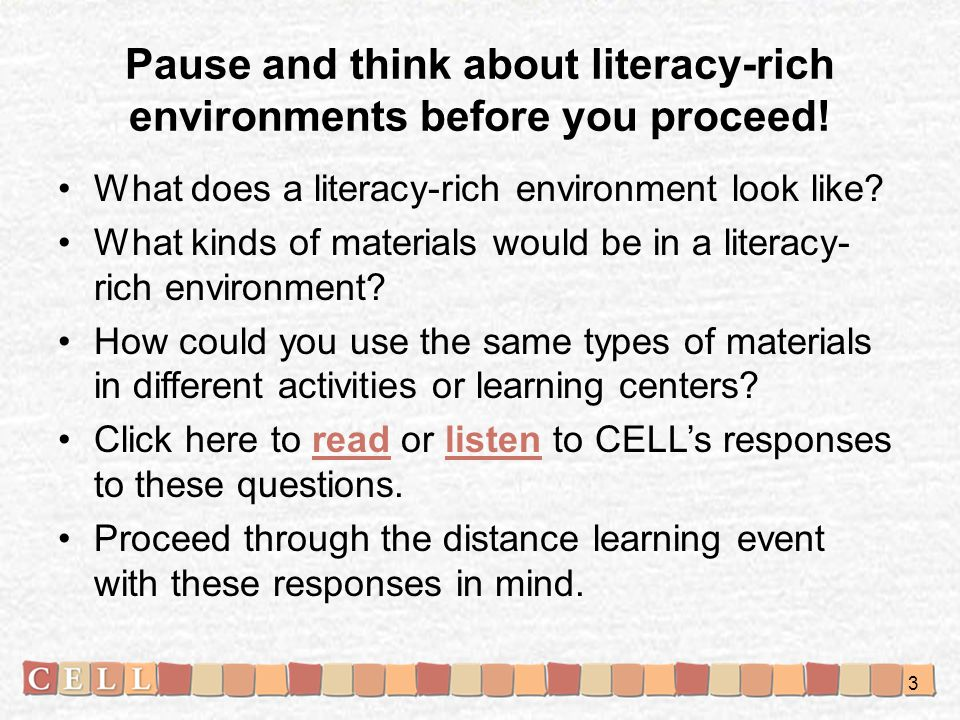 Pause and think about literacy-rich environments before you proceed.