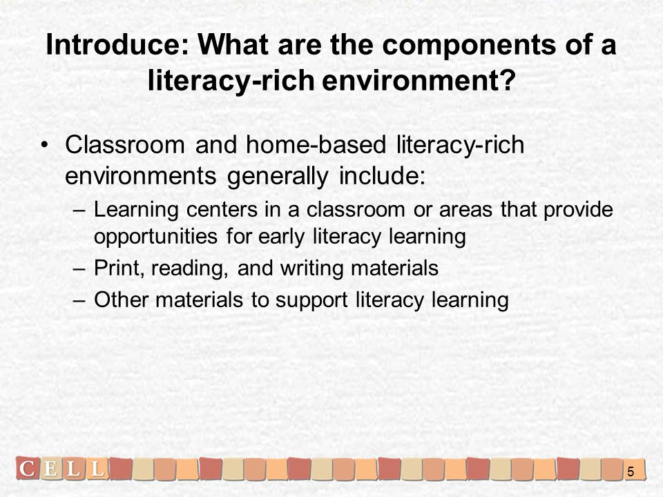 Introduce: What are the components of a literacy-rich environment.