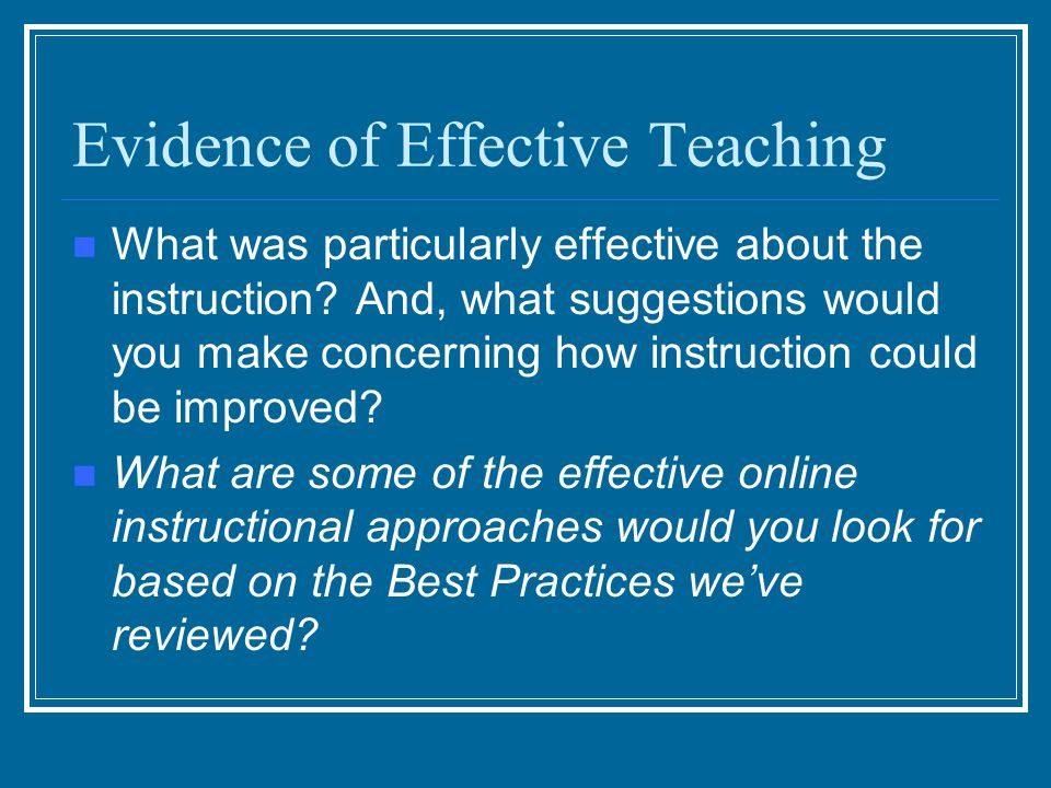 Evidence of Effective Teaching What was particularly effective about the instruction? And, what suggestions would you make concerning how instruction