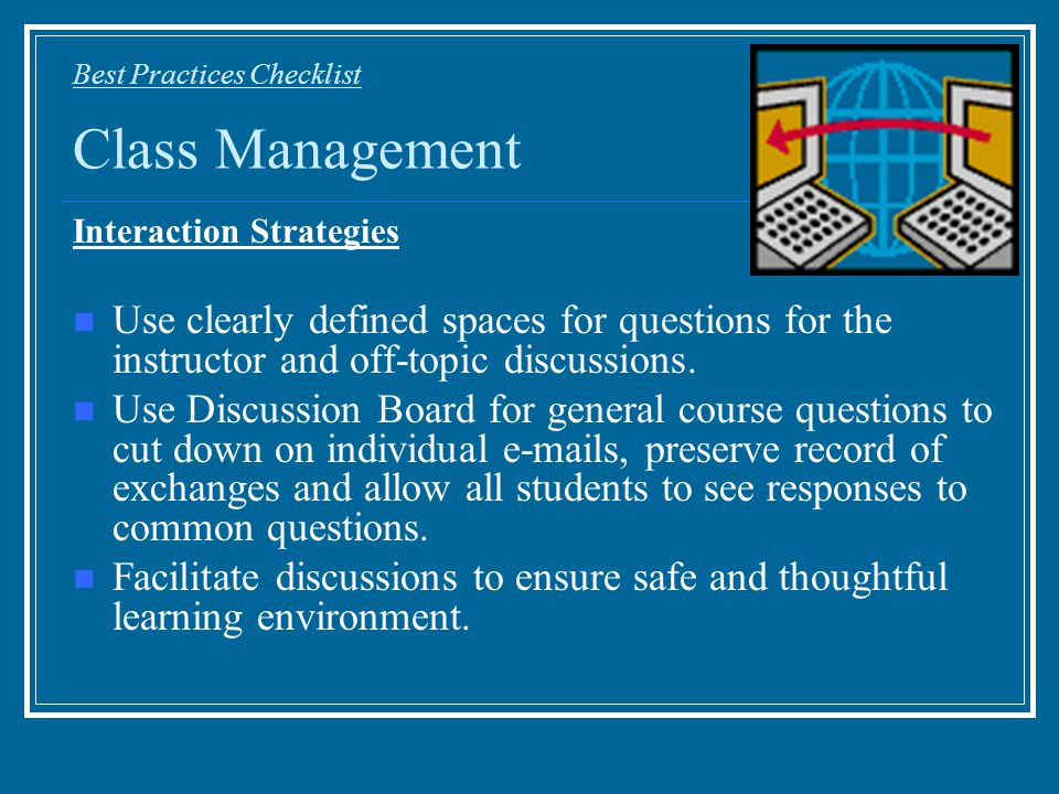 Best Practices Checklist Class Management Interaction Strategies Use clearly defined spaces for questions for the instructor and off-topic discussions