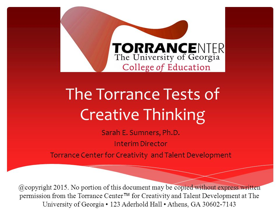 The Torrance Tests of Creative Thinking Sarah E.Sumners, Ph.D.