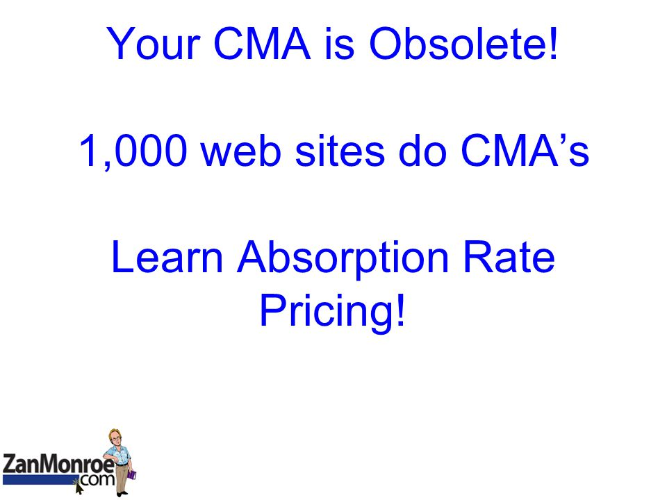 Your CMA is Obsolete! 1,000 web sites do CMA's Learn Absorption Rate Pricing!