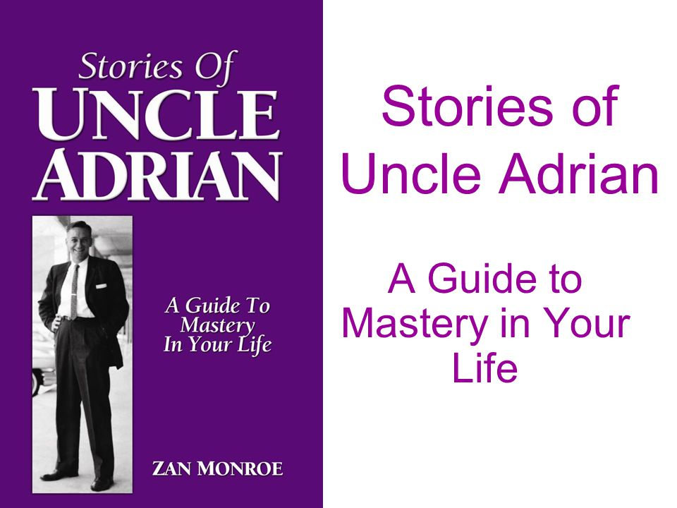 Stories of Uncle Adrian A Guide to Mastery in Your Life