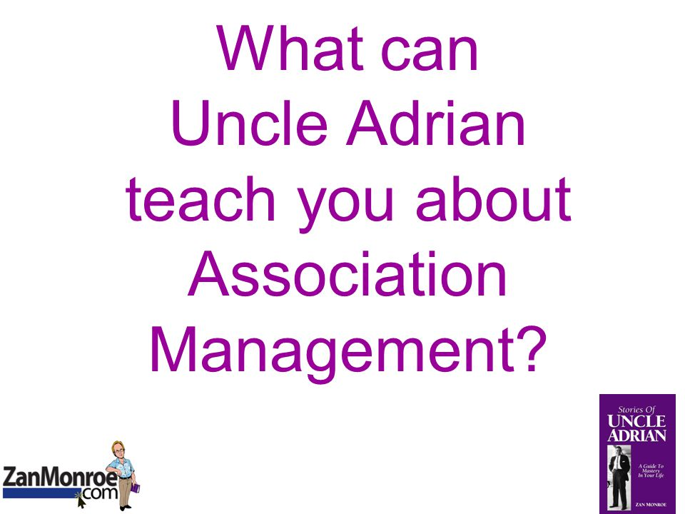 What can Uncle Adrian teach you about Association Management