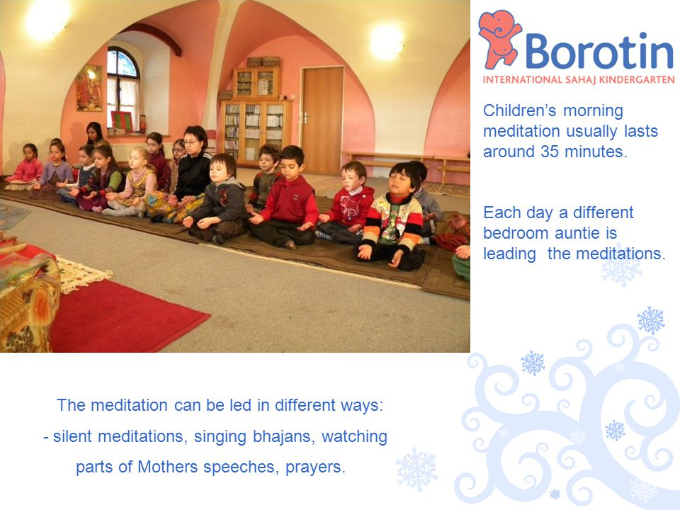 At 7 o'clock it is time for the children to wake up, brush teeth, change clothes and prepare for the meditation.
