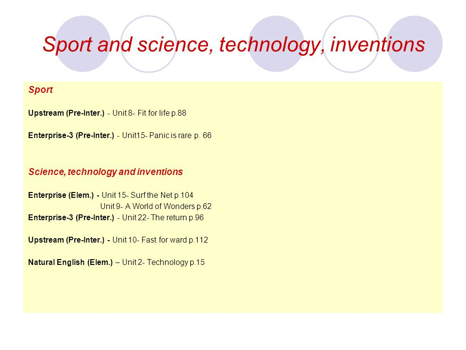 Sport and science, technology, inventions Sport Upstream (Pre-Inter.) - Unit 8- Fit for life p.88 Enterprise-3 (Pre-Inter.) - Unit15- Panic is rare p.