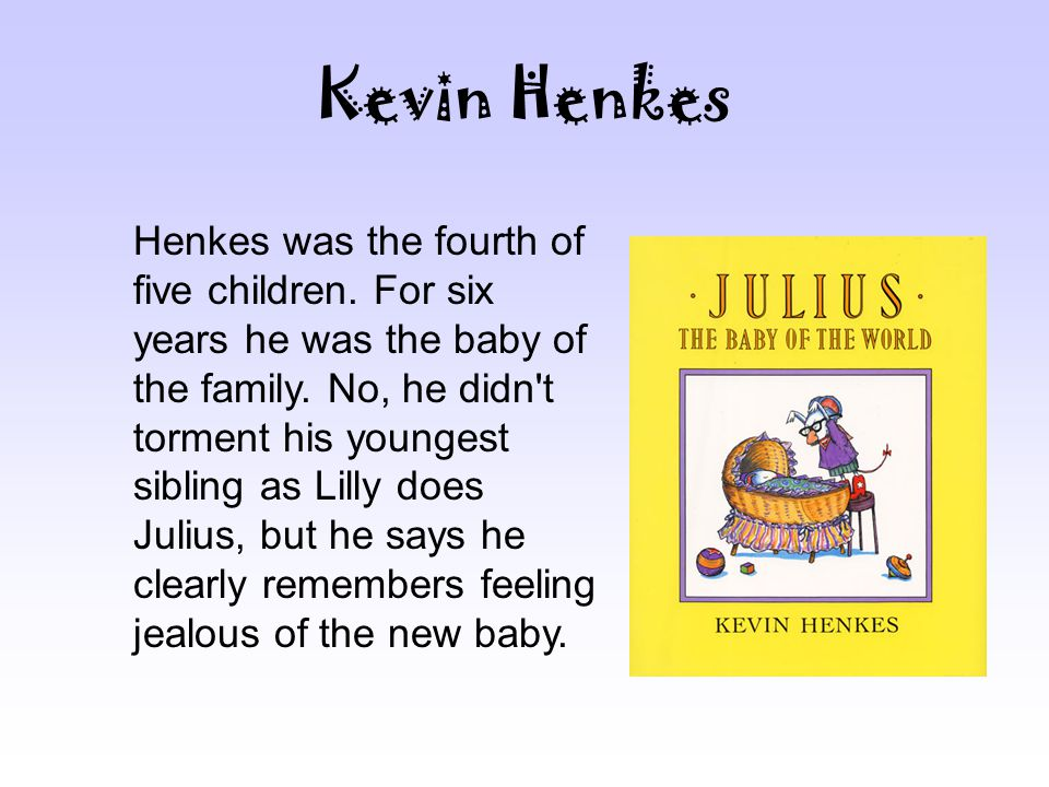 Kevin Henkes Henkes was the fourth of five children.