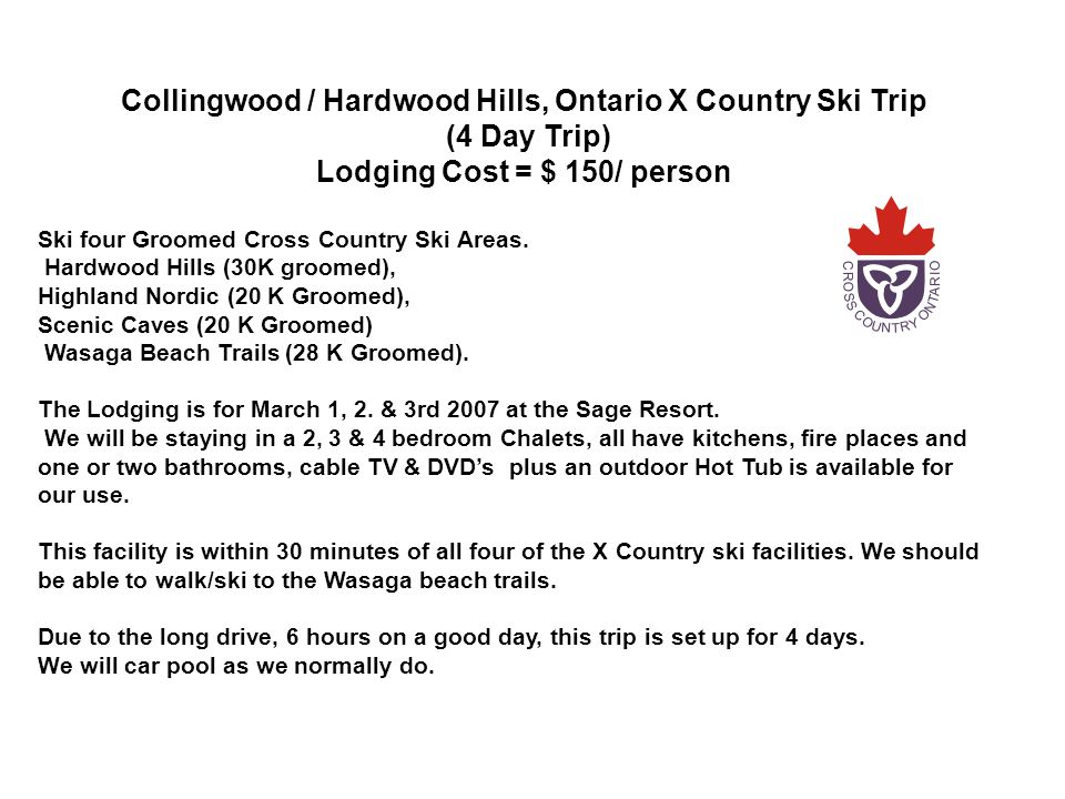 Collingwood / Hardwood Hills, Ontario X Country Ski Trip (4 Day Trip) Lodging Cost = $ 150/ person Ski four Groomed Cross Country Ski Areas.