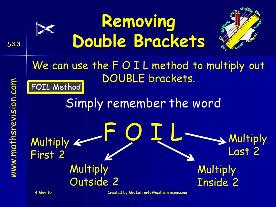 www.mathsrevision.com S3.3 We can use the F O I L method to multiply out DOUBLE brackets.