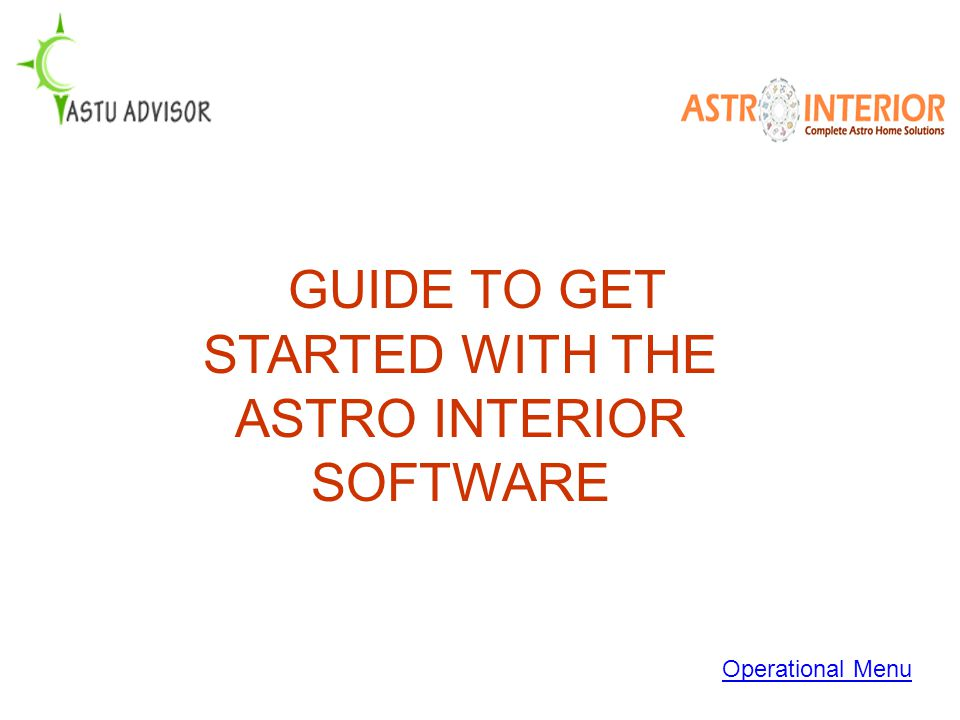 GUIDE TO GET STARTED WITH THE ASTRO INTERIOR SOFTWARE Operational Menu