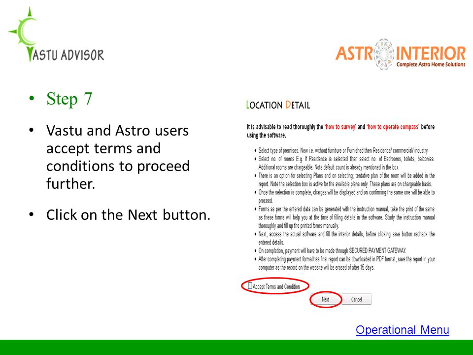 Step 7 Vastu and Astro users accept terms and conditions to proceed further. Click on the Next button. Operational Menu