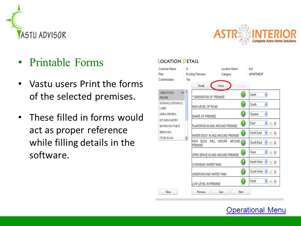 Printable Forms Vastu users Print the forms of the selected premises. These filled in forms would act as proper reference while filling details in the
