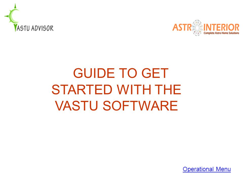GUIDE TO GET STARTED WITH THE VASTU SOFTWARE Operational Menu