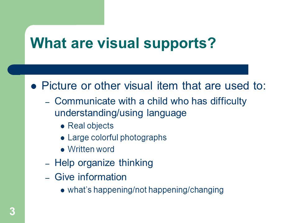 4 Visual Supports Body Language – Facial expression – Body orientation – Body stance – Movement of body – Reaching, touching, pointing – Eye contact, eye gaze, gaze shift