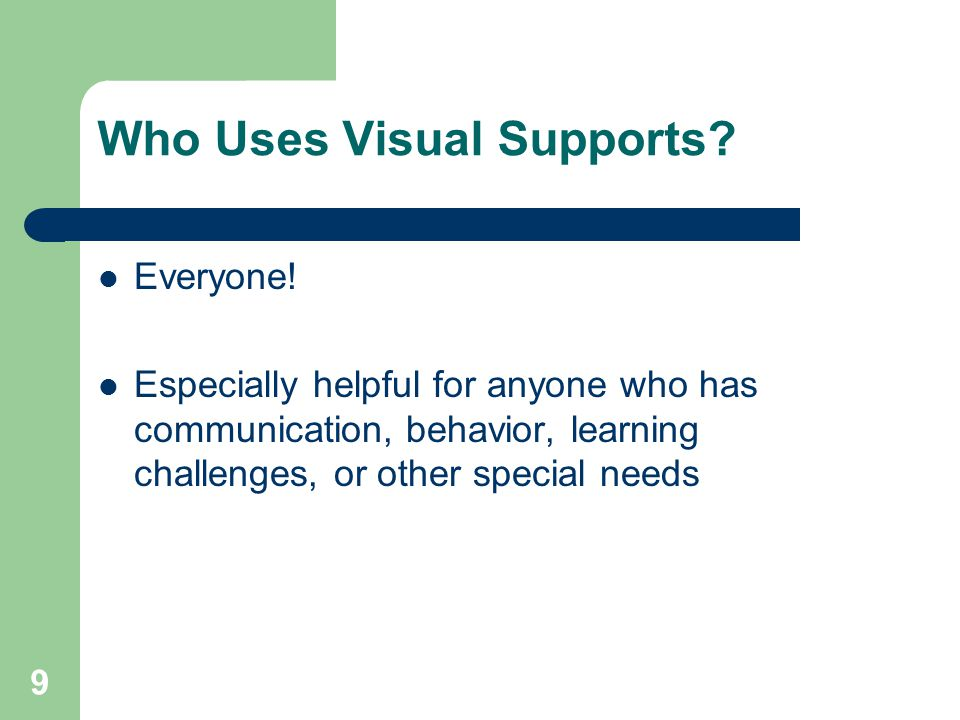 9 Who Uses Visual Supports. Everyone.