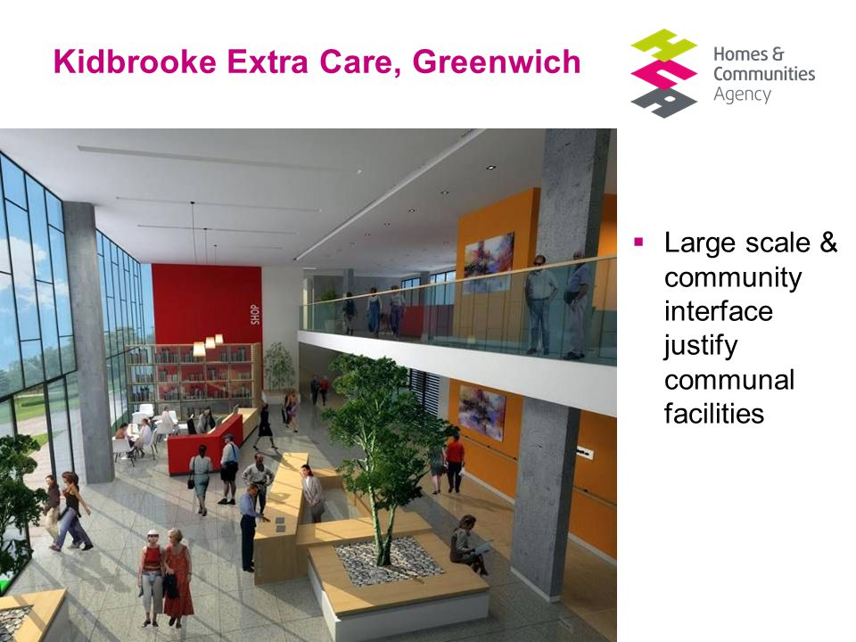 Thriving communities, affordable homes Kidbrooke Extra Care, Greenwich  Large scale & community interface justify communal facilities