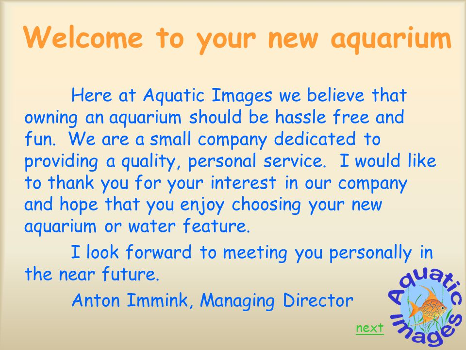 Welcome to your new aquarium Here at Aquatic Images we believe that owning an aquarium should be hassle free and fun.