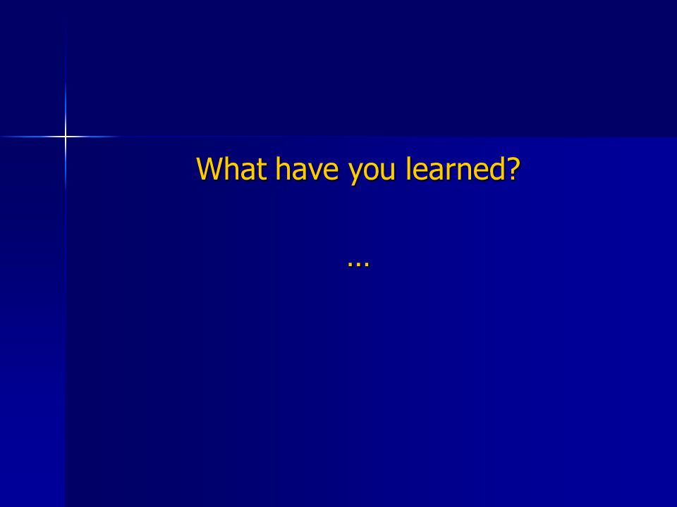 What have you learned …