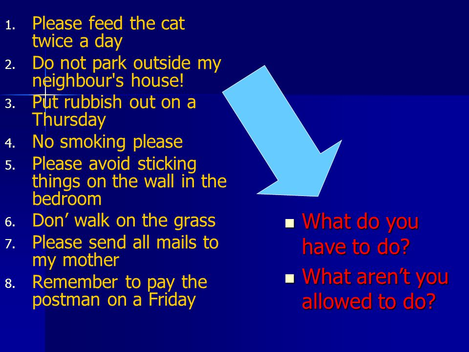 1. 1. Please feed the cat twice a day 2. 2. Do not park outside my neighbour s house.