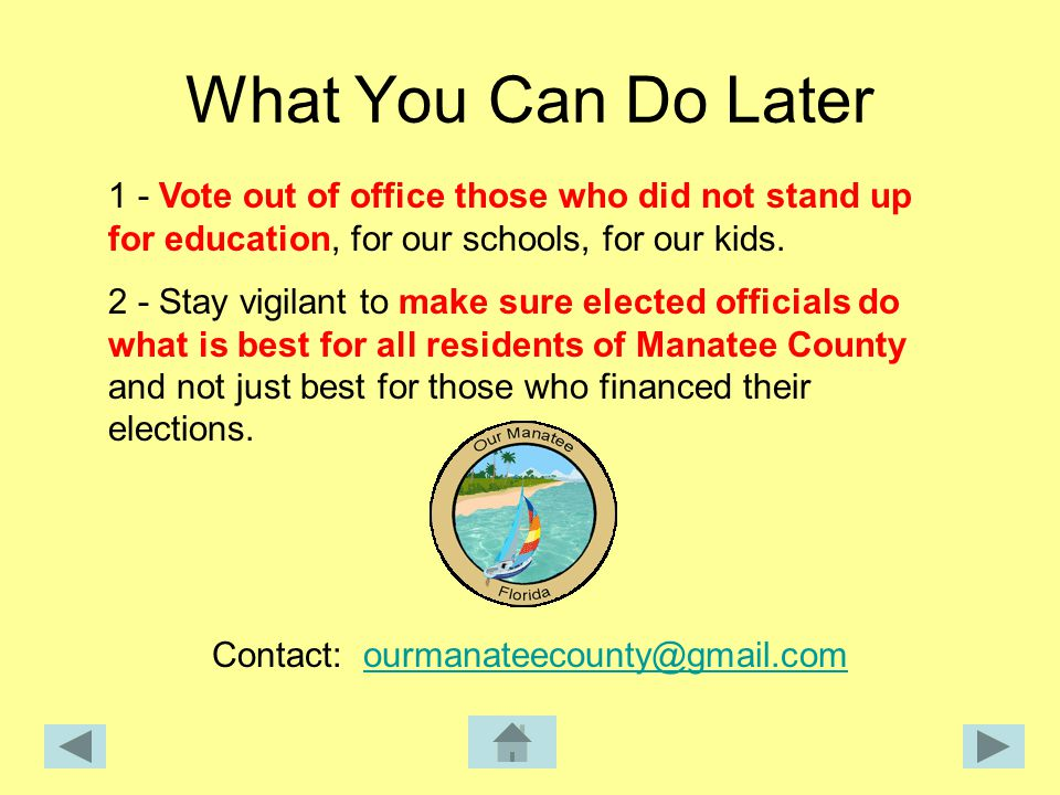 What You Can Do Later 1 - Vote out of office those who did not stand up for education, for our schools, for our kids.