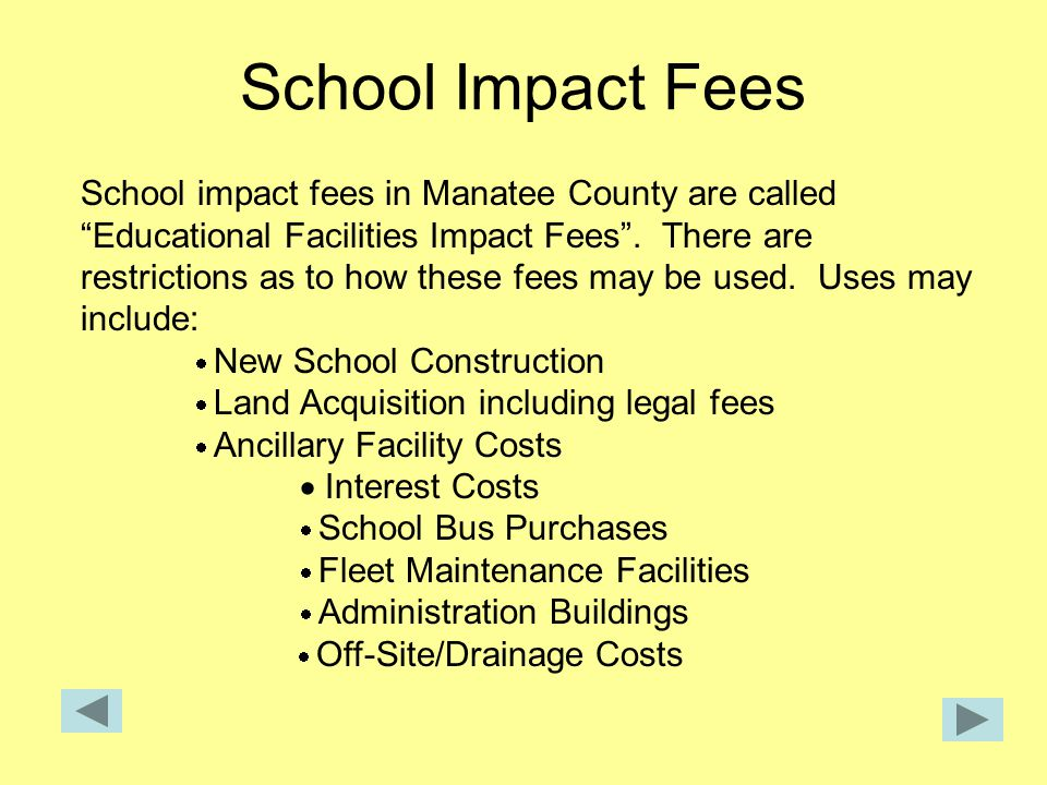 School Impact Fees School impact fees in Manatee County are called Educational Facilities Impact Fees .