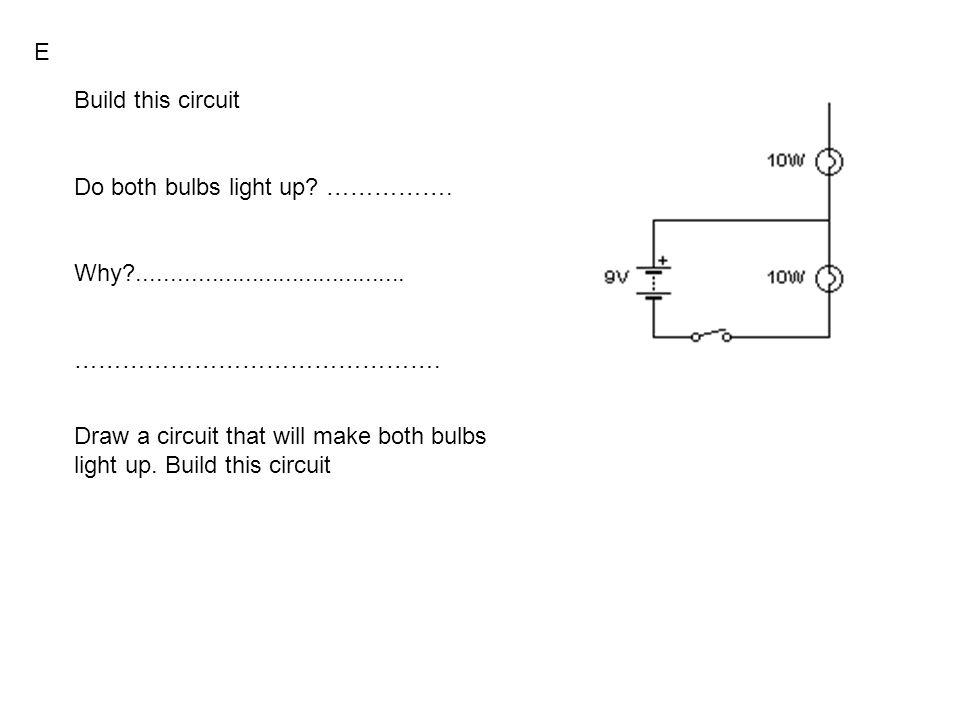 Build this circuit Do both bulbs light up. …………….