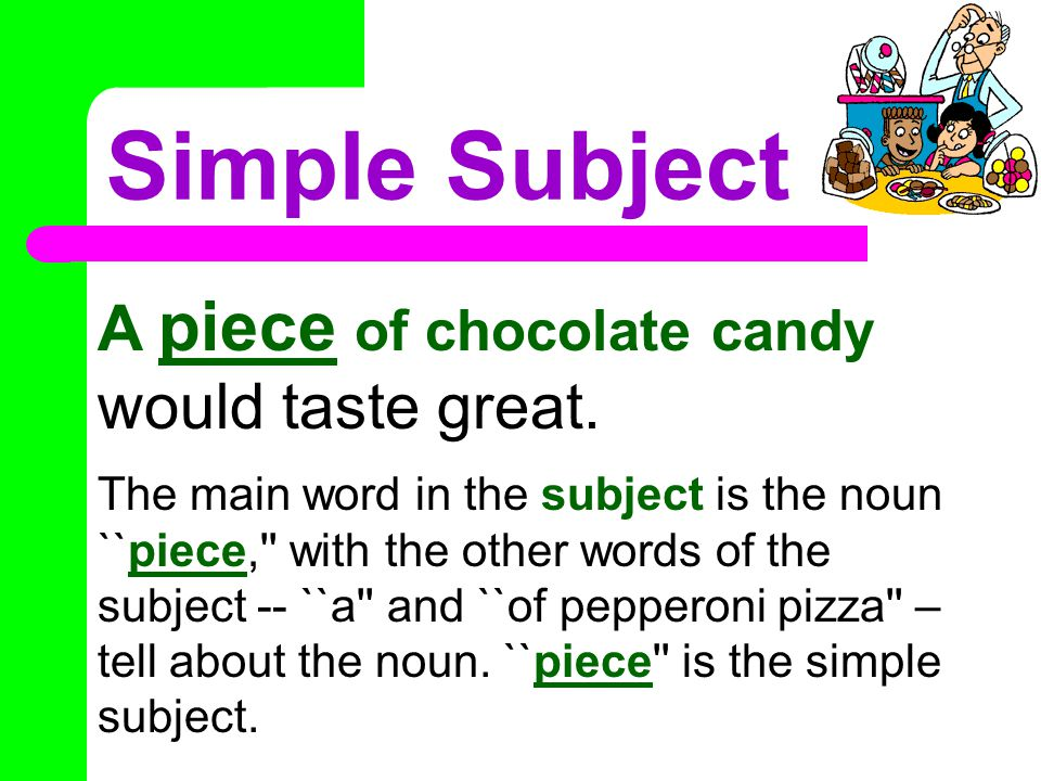 Simple Subject and Simple Predicate simple subject Every subject is built around one noun or pronoun (or more).